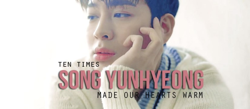 10 Times Song Yunhyeong Made Our Hearts Warm #OurLoveSONGDay