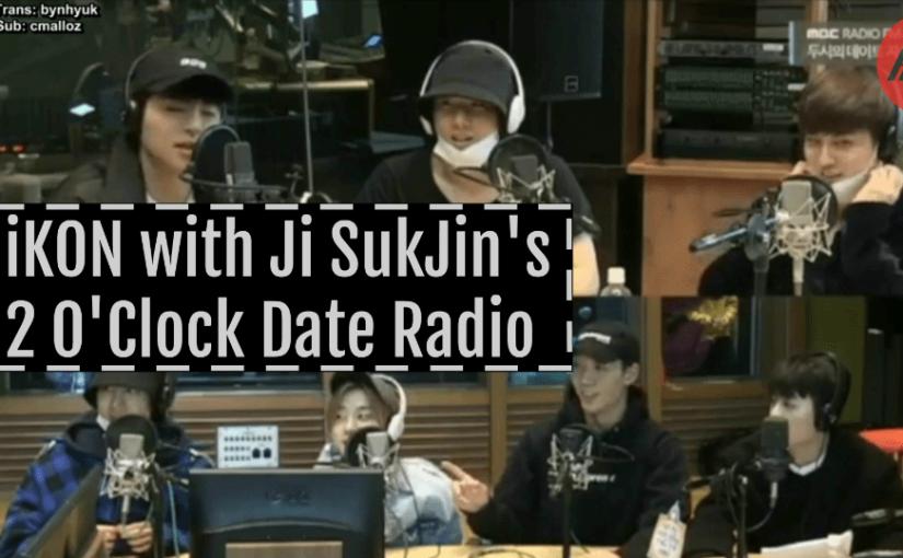 [ENG SUB] iKON with Ji SukJin's 2 O'Clock Date Radio –KiST
