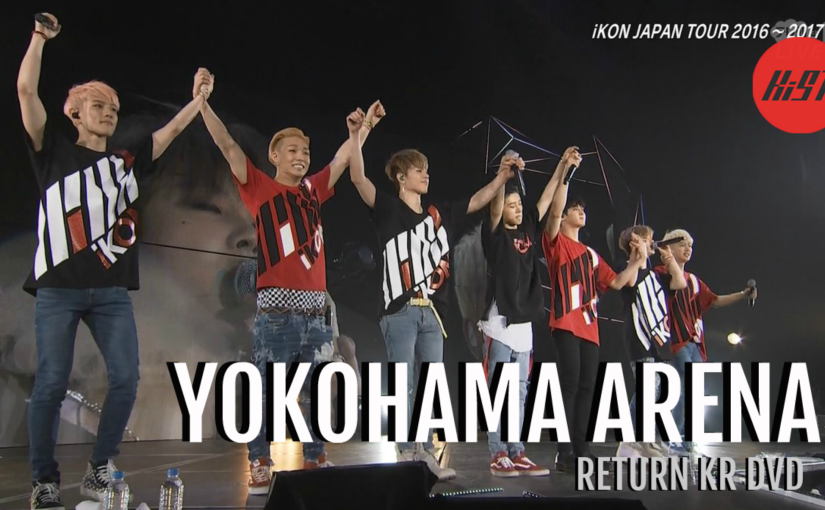 [ENG SUB] RETURN (KR) [LIVE] iKON Japan Tour 2016-2017 YOKOHAMA ARENA